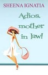 Adios, Mother in Law! by Sheena Ignatia