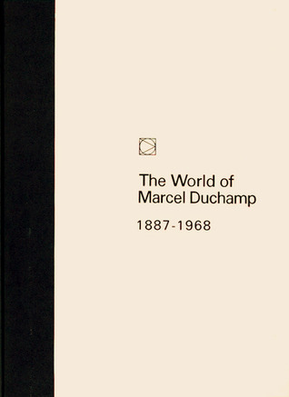 The World Of Marcel Duchamp by Calvin Tomkins
