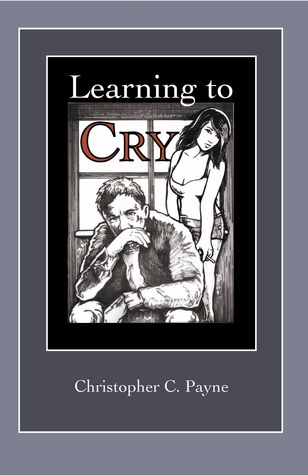 Learning to Cry by Christopher C. Payne