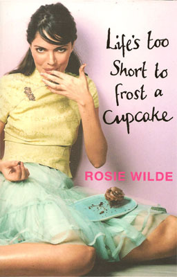 Life's Too Short To Frost A Cupcake by Rosie Wilde