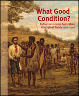 What Good Condition? Reflections on an Australian Aboriginal Treaty 1986–2006 (Aboriginal History Monograph, # 13).