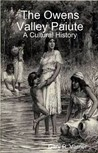 The Owens Valley Paiute - A Cultural History