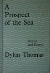 A Prospect Of The Sea, And Other Stories And Prose Writings