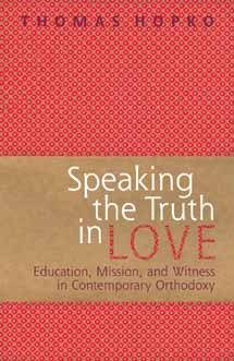 Speaking the Truth in Love by Thomas Hopko
