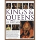 The Complete Illustrated Guide to the Kings & Queens of Britain by Charles Phillips