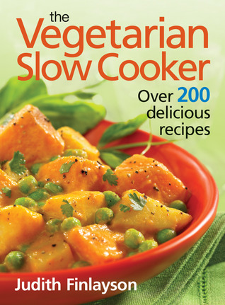 Download online The Vegetarian Slow Cooker: Over 200 Delicious Recipes PDF by Judith Finlayson