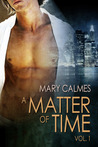 A Matter of Time, Vol. 1 by Mary Calmes