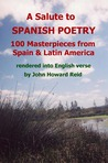 A Salute to Spanish Poetry: 100 Masterpieces from Spain &amp; Latin America Rendered Into English Verse