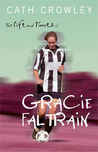 The Life and Times of Gracie Faltrain by Cath Crowley