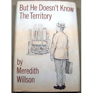 But He Doesn't Know The Territory by Meredith Willson