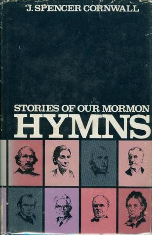 Stories of Our Mormon Hymns by J. Spencer Cornwall