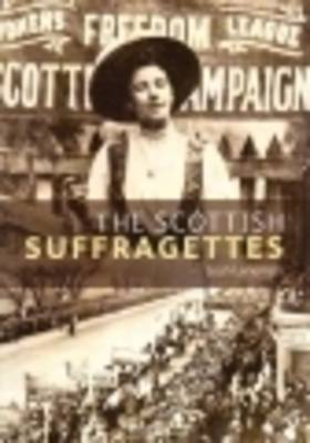 The Scottish Suffragettes (Scots' Lives)