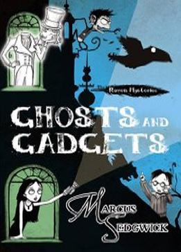 Ghosts and Gadgets by Marcus Sedgwick