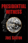 Presidential Witness: A Novel About What Might Have Happened