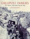 Gallipoli Diaries: The Anzacs' Own Story Day by Day