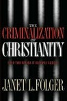 The Criminalization of Christianity the Criminalization of Christianity
