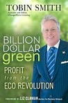 Billion Dollar Green: Profit from the Eco Revolution