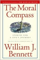 The Moral Compass by William J. Bennett