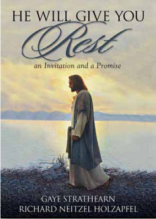 He Will Give You Rest by Richard Neitzel Holzapfel