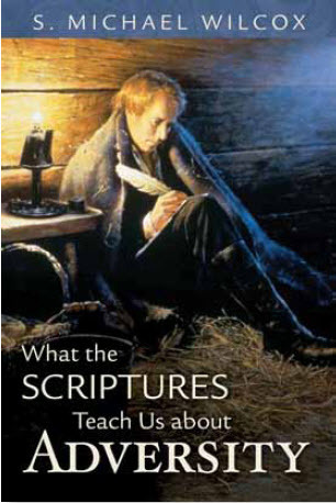 What the Scriptures Teach Us About Adversity by S. Michael Wilcox