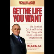 Get the Life You Want: The Secrets to Quick and Lasting Life Change with Neuro-Linguistic Programming (Audiobook)