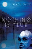 Nothing Is Blue by Biman Nath