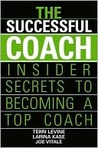 The Successful Coach: Insider Secrets to Becoming a Top Coach