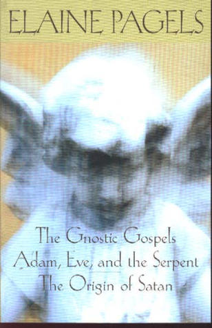 The Gnostic Gospels / Adam, Eve and the Serpent / The Origins... by Elaine Pagels
