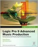Apple Pro Training Series: Logic Pro 9 Advanced Music Production: Composing and Producing Professional Music
