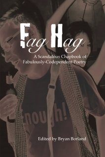 Fag Hag A Scandalous Chapbook of Fabulously-Codependent Poetry