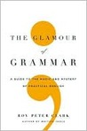 The Glamour of Grammar the Glamour of Grammar: A Guide to the Magic and Mystery of Practical English a Guide to the Magic and Mystery of Practical English