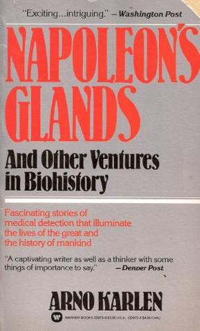 Napoleon's Glands and Other Ventures in Biohistory by Arno Karlen