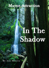 In the Shadow (Mayne Attraction, #3)