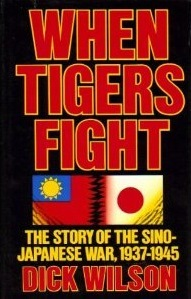 When Tigers Fight: The Story Of The Sino Japanese War, 1937 1945