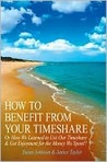 How to Benefit from Your Timeshare: Or How We Learned to Use Our Timeshare & Get Enjoyment for the Money We Spent!!