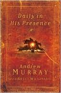 Daily in His Presence: A Classic Devotional from One of the Most Powerful Voices of the Nineteenth Century