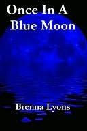 Once In A Blue Moon by Brenna Lyons