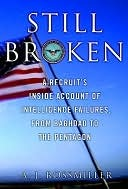 Still Broken: A Recruits Inside Account of Intelligence Failures, from Baghdad to the Pentagon  by  A. Rossmiller