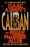 Isaac Asimov's Caliban by Roger MacBride Allen