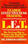 Leader Effectiveness Training (L.E.T.): The No-Lose Way to Release the Productive Potential of Peopl