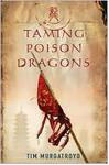 Taming Poison Dragons by Tim Murgatroyd