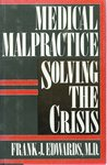 Medical Malpractice: Solving the Crisis