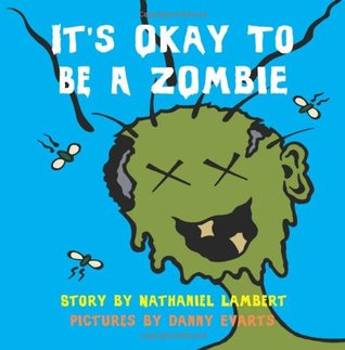 It's Okay to be a Zombie -- an Un-Children's Book