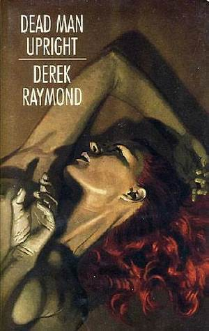 Dead Man Upright by Derek Raymond