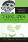 Dissociation in Traumatized Children and Adolescents by Sandra Wieland