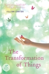 The Transformation of Things by Jillian Cantor