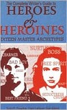 Complete Writer's Guide to Heroes and Heroines: Sixteen Master Archetypes