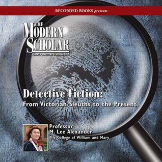 The Modern Scholar: Detective Fiction: From Victorian Sleuths to the Present
