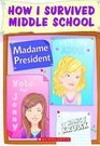 Madame President (How I Survived Middle School, #2)
