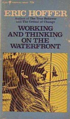 Working and Thinking on the Waterfront by Eric Hoffer